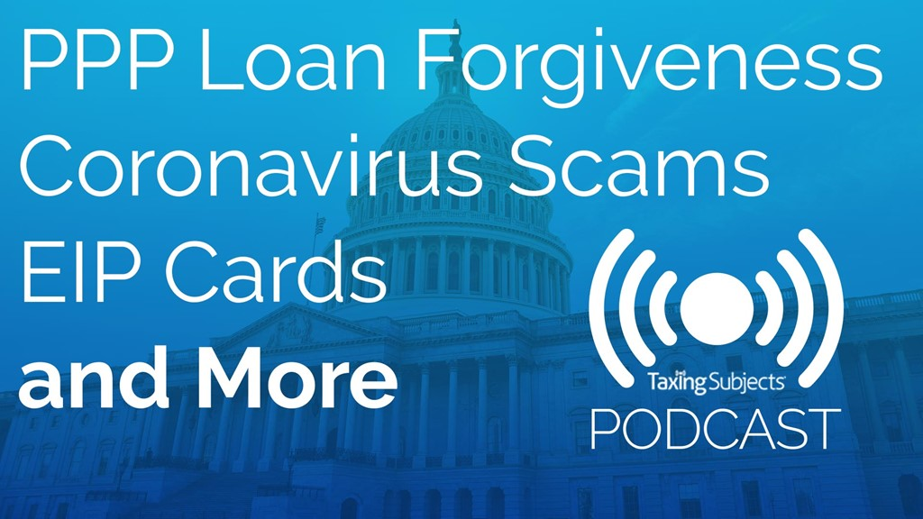 PPP Loan Forgiveness, Coronavirus Scams, EIP Cards, and More - E45