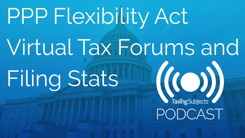 PPP Flexibility Act, Virtual Tax Forums, and Filing Stats – E46